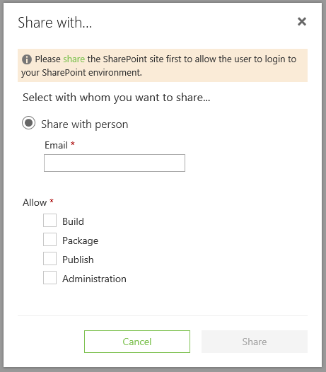 Machine generated alternative text: Share with...  O Please share the SharePoint site first to allow the user to login to  pur SharePoint environment  Select with whom you want to share...  @ Share with person  Email *  Allow  Build  Package  Publish  Administration  Cancel  Share
